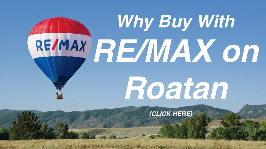 Roatan-RealEstate.com RE/MAX Utila & Roatan-Professional Guidance